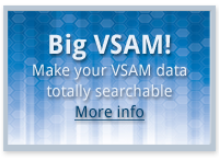 Big VSAM! Make your VSAM data totally searchable - Click for more info